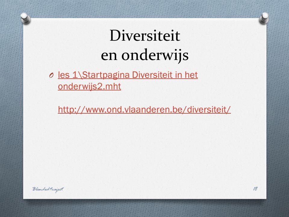 Diversiteit en onderwijs O les 1\Startpagina Diversiteit in het onderwijs2.mht http://www.ond.vlaanderen.be/diversiteit/ les 1\Startpagina Diversiteit in het onderwijs2.mht http://www.ond.vlaanderen.be/diversiteit/ Blended traject18