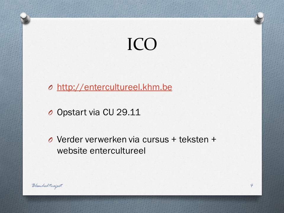 ICO O http://entercultureel.khm.be http://entercultureel.khm.be O Opstart via CU 29.11 O Verder verwerken via cursus + teksten + website entercultureel Blended traject4