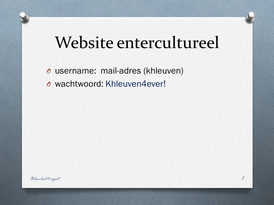 Website entercultureel O username: mail-adres (khleuven) O wachtwoord: Khleuven4ever.