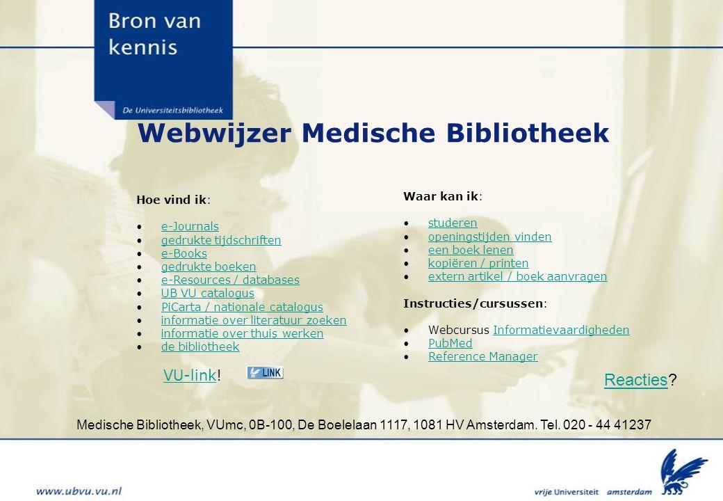 Medische Bibliotheek, VUmc, 0B-100, De Boelelaan 1117, 1081 HV Amsterdam. Tel. 020 - 44 41237 Webwijzer Medische Bibliotheek Hoe vind ik: •e-Journalse