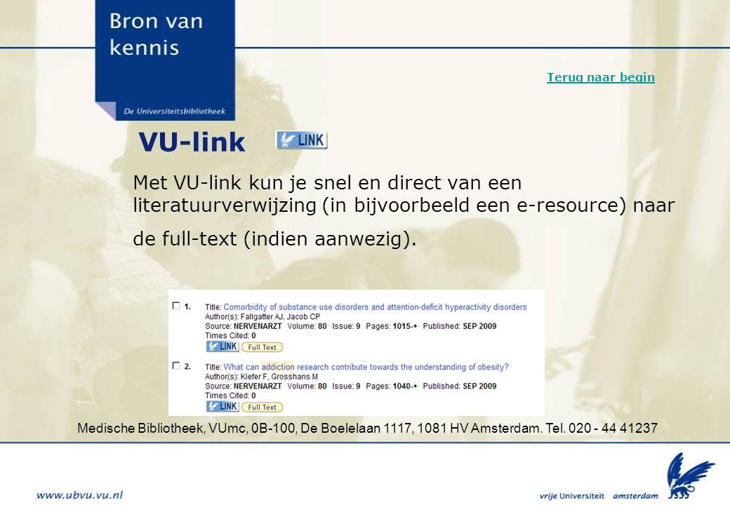 Medische Bibliotheek, VUmc, 0B-100, De Boelelaan 1117, 1081 HV Amsterdam. Tel. 020 - 44 41237 VU-link Met VU-link kun je snel en direct van een litera
