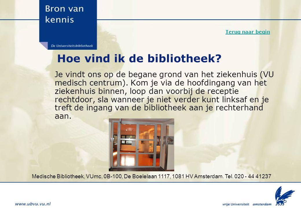 Medische Bibliotheek, VUmc, 0B-100, De Boelelaan 1117, 1081 HV Amsterdam. Tel. 020 - 44 41237 Hoe vind ik de bibliotheek? Je vindt ons op de begane gr