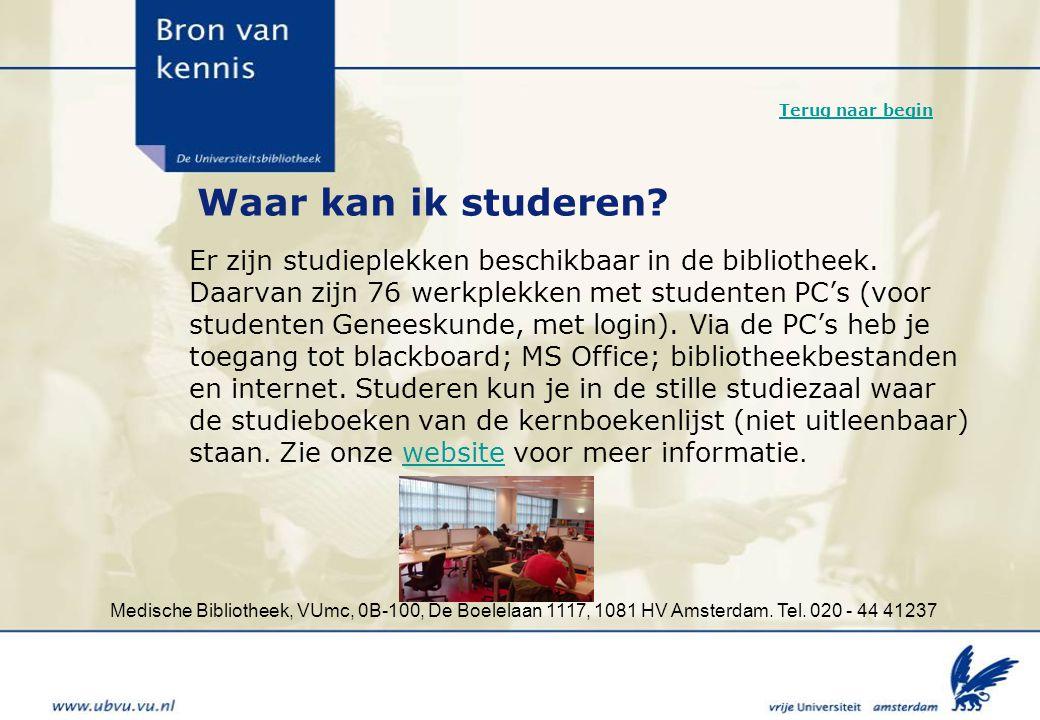Medische Bibliotheek, VUmc, 0B-100, De Boelelaan 1117, 1081 HV Amsterdam. Tel. 020 - 44 41237 Waar kan ik studeren? Er zijn studieplekken beschikbaar