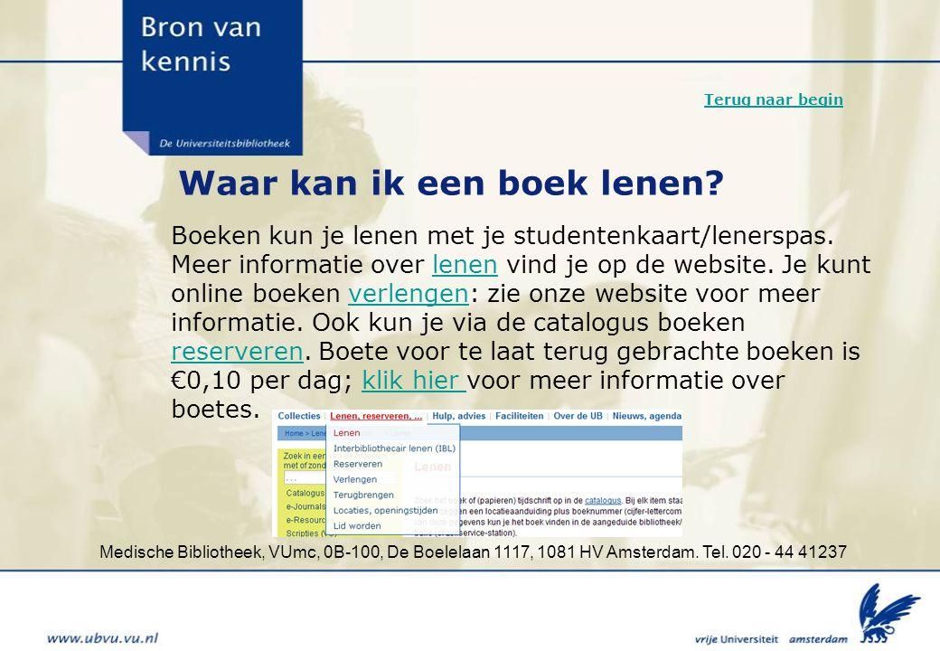 Medische Bibliotheek, VUmc, 0B-100, De Boelelaan 1117, 1081 HV Amsterdam. Tel. 020 - 44 41237 Waar kan ik een boek lenen? Boeken kun je lenen met je s