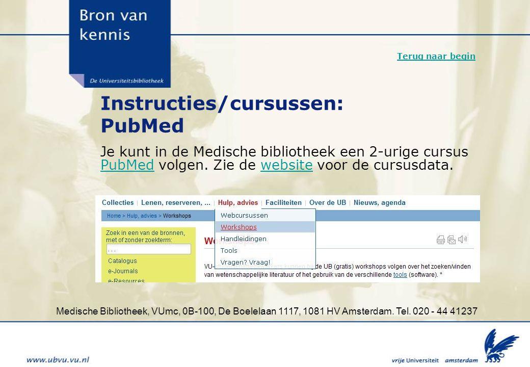 Medische Bibliotheek, VUmc, 0B-100, De Boelelaan 1117, 1081 HV Amsterdam. Tel. 020 - 44 41237 Instructies/cursussen: PubMed Je kunt in de Medische bib