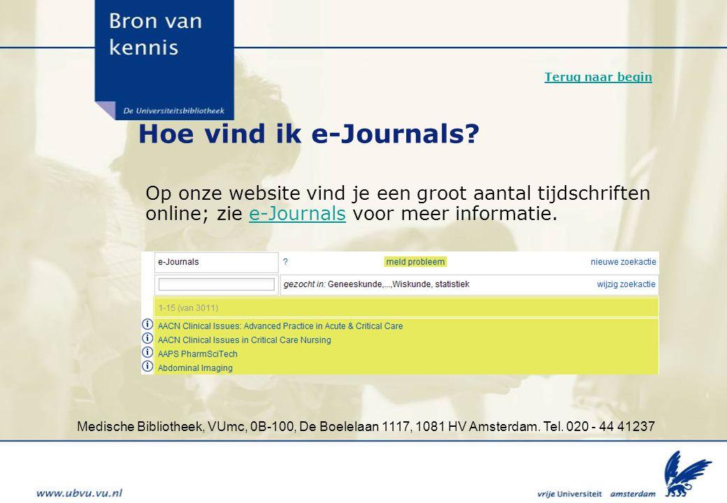 Medische Bibliotheek, VUmc, 0B-100, De Boelelaan 1117, 1081 HV Amsterdam. Tel. 020 - 44 41237 Hoe vind ik e-Journals? Op onze website vind je een groo