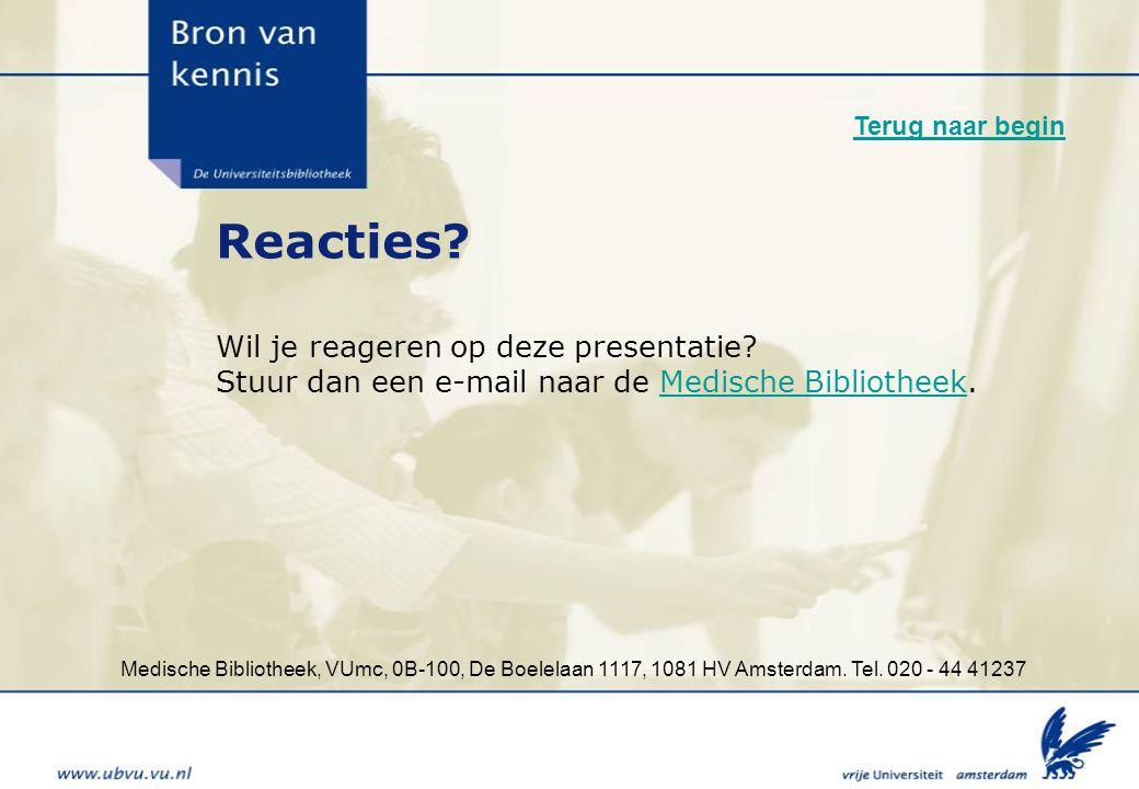 Medische Bibliotheek, VUmc, 0B-100, De Boelelaan 1117, 1081 HV Amsterdam. Tel. 020 - 44 41237 Reacties? Wil je reageren op deze presentatie? Stuur dan