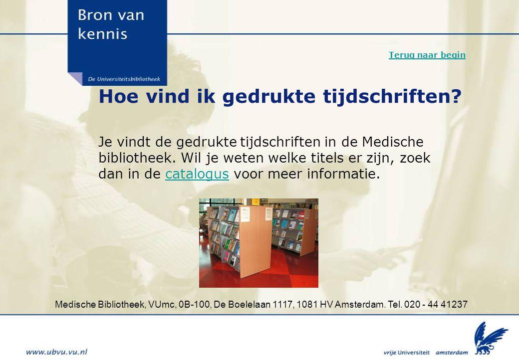 Medische Bibliotheek, VUmc, 0B-100, De Boelelaan 1117, 1081 HV Amsterdam. Tel. 020 - 44 41237 Hoe vind ik gedrukte tijdschriften? Je vindt de gedrukte
