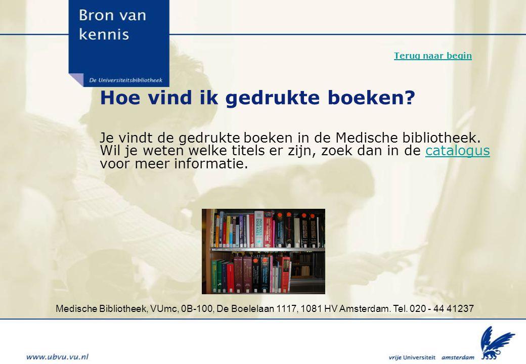 Medische Bibliotheek, VUmc, 0B-100, De Boelelaan 1117, 1081 HV Amsterdam. Tel. 020 - 44 41237 Hoe vind ik gedrukte boeken? Je vindt de gedrukte boeken