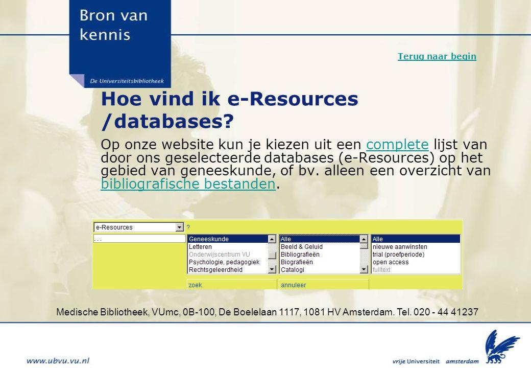 Medische Bibliotheek, VUmc, 0B-100, De Boelelaan 1117, 1081 HV Amsterdam. Tel. 020 - 44 41237 Hoe vind ik e-Resources /databases? Op onze website kun