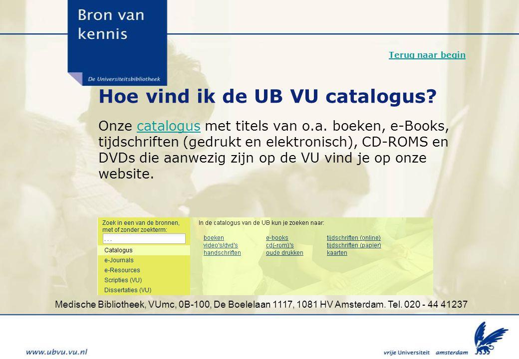 Medische Bibliotheek, VUmc, 0B-100, De Boelelaan 1117, 1081 HV Amsterdam. Tel. 020 - 44 41237 Hoe vind ik de UB VU catalogus? Onze catalogus met titel