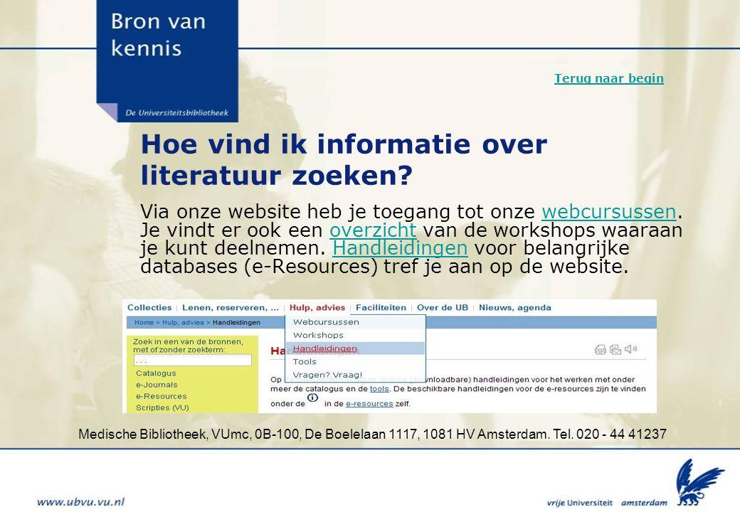 Medische Bibliotheek, VUmc, 0B-100, De Boelelaan 1117, 1081 HV Amsterdam. Tel. 020 - 44 41237 Hoe vind ik informatie over literatuur zoeken? Via onze