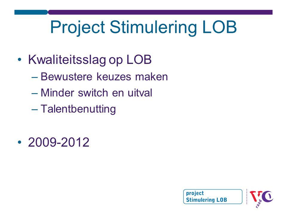 Project Stimulering LOB •Kwaliteitsslag op LOB –Bewustere keuzes maken –Minder switch en uitval –Talentbenutting •2009-2012