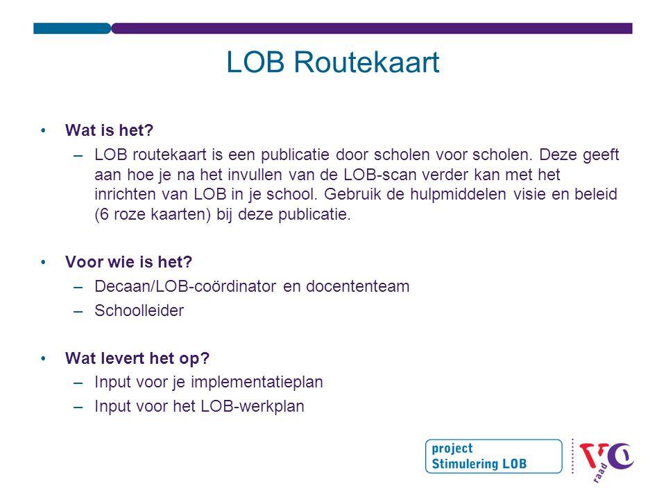 LOB Routekaart •Wat is het? –LOB routekaart is een publicatie door scholen voor scholen. Deze geeft aan hoe je na het invullen van de LOB-scan verder