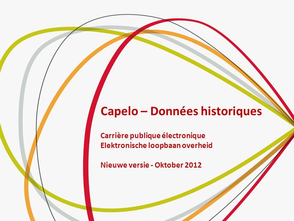 Capelo – Données historiques Carrière publique électronique Elektronische loopbaan overheid Nieuwe versie - Oktober 2012