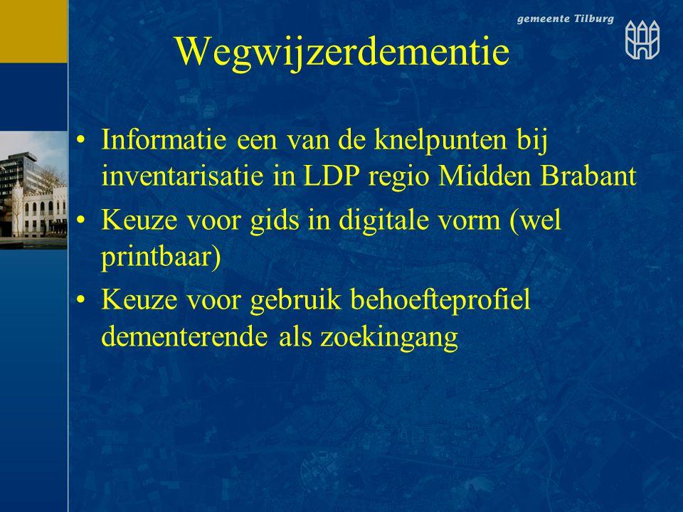 Wegwijzerdementie •Informatie een van de knelpunten bij inventarisatie in LDP regio Midden Brabant •Keuze voor gids in digitale vorm (wel printbaar) •