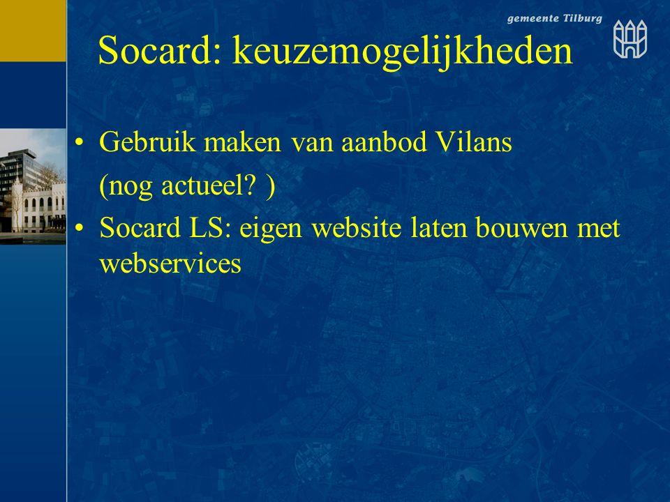 Socard: keuzemogelijkheden •Gebruik maken van aanbod Vilans (nog actueel? ) •Socard LS: eigen website laten bouwen met webservices