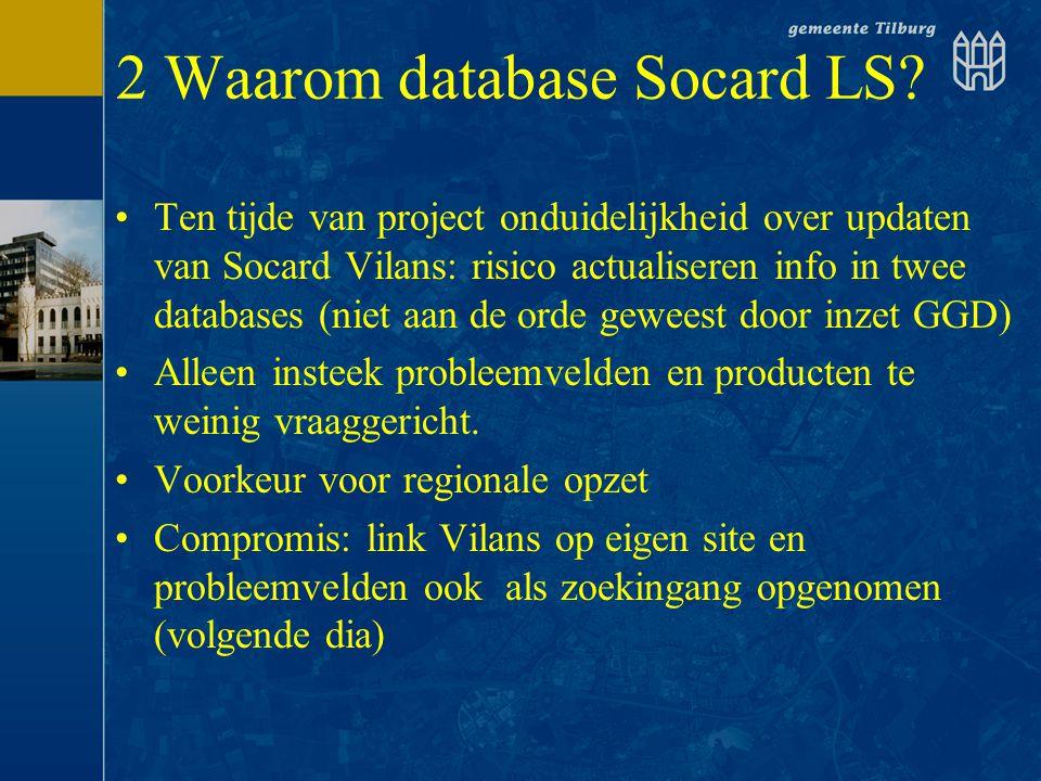 2 Waarom database Socard LS? •Ten tijde van project onduidelijkheid over updaten van Socard Vilans: risico actualiseren info in twee databases (niet a