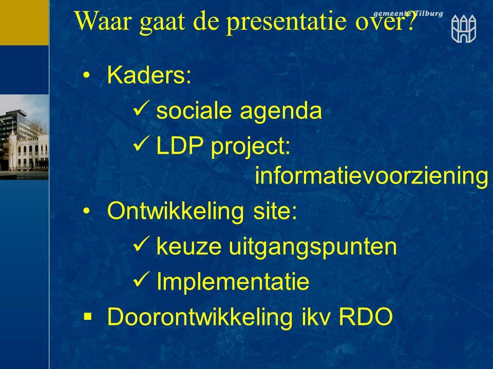 •Kaders:  sociale agenda  LDP project: informatievoorziening •Ontwikkeling site:  keuze uitgangspunten  Implementatie  Doorontwikkeling ikv RDO W