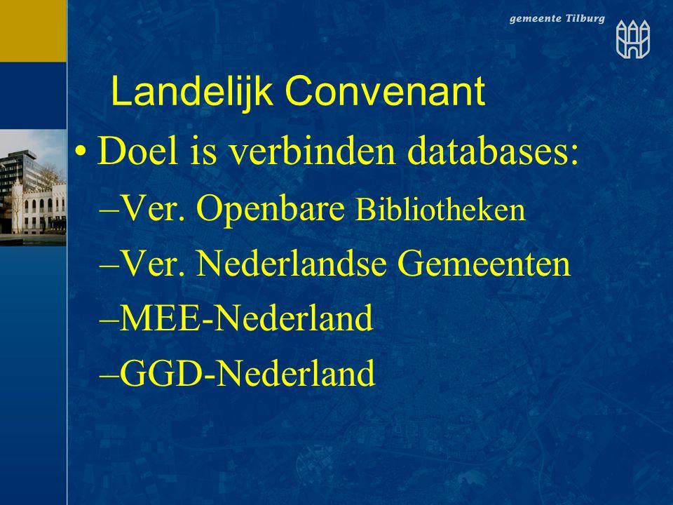 •Doel is verbinden databases: –Ver. Openbare Bibliotheken –Ver. Nederlandse Gemeenten –MEE-Nederland –GGD-Nederland Landelijk Convenant