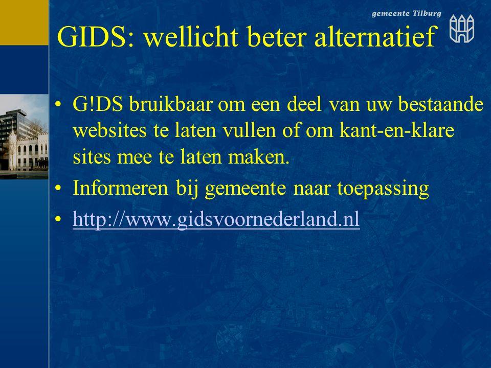 GIDS: wellicht beter alternatief •G!DS bruikbaar om een deel van uw bestaande websites te laten vullen of om kant-en-klare sites mee te laten maken. •