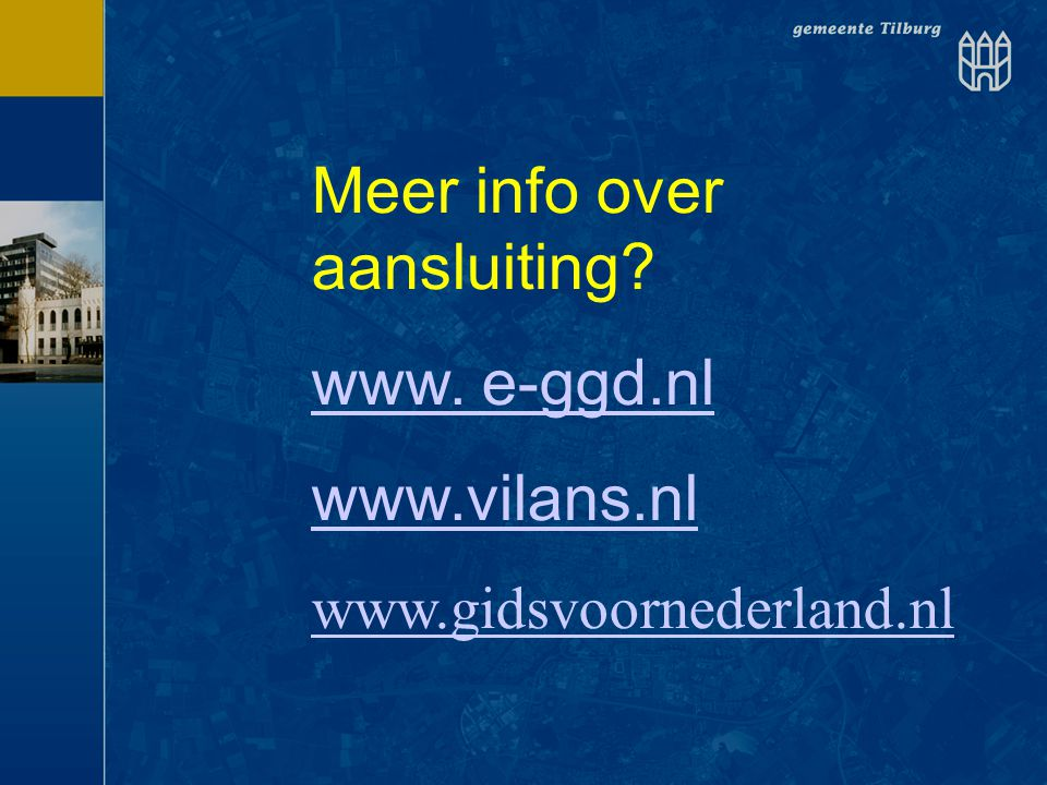 Meer info over aansluiting? www. e-ggd.nl www.vilans.nl www.gidsvoornederland.nl