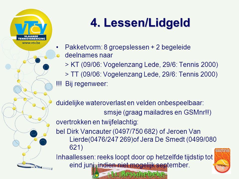 •Pakketvorm: 8 groepslessen + 2 begeleide deelnames naar > KT (09/06: Vogelenzang Lede, 29/6: Tennis 2000) > TT (09/06: Vogelenzang Lede, 29/6: Tennis 2000) !!.
