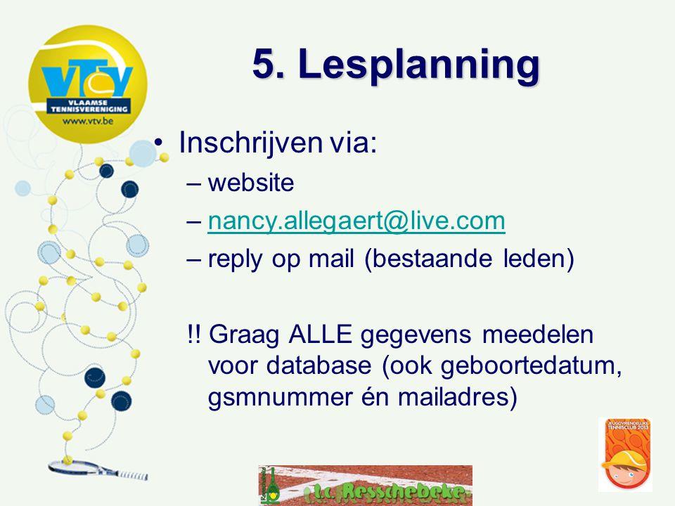 5. Lesplanning •Inschrijven via: –website –nancy.allegaert@live.comnancy.allegaert@live.com –reply op mail (bestaande leden) !! Graag ALLE gegevens me