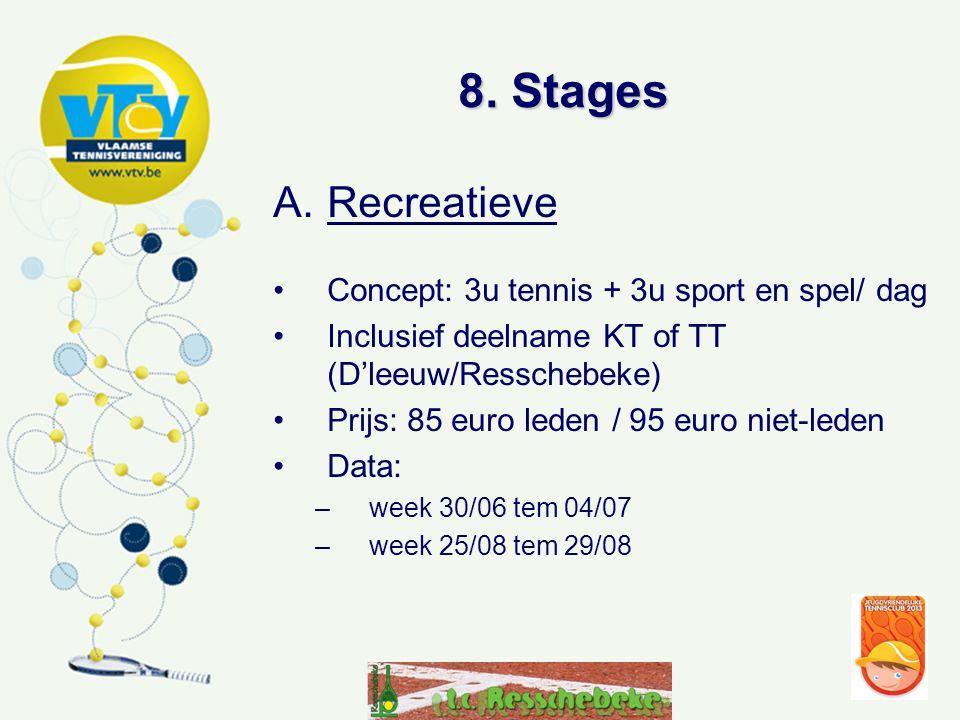 8. Stages A.Recreatieve •Concept: 3u tennis + 3u sport en spel/ dag •Inclusief deelname KT of TT (D'leeuw/Resschebeke) •Prijs: 85 euro leden / 95 euro