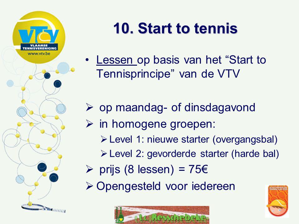 """10. Start to tennis •Lessen op basis van het """"Start to Tennisprincipe"""" van de VTV  op maandag- of dinsdagavond  in homogene groepen:  Level 1: nieu"""