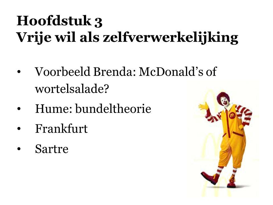 Hoofdstuk 3 Vrije wil als zelfverwerkelijking • Voorbeeld Brenda: McDonald's of wortelsalade? • Hume: bundeltheorie • Frankfurt • Sartre