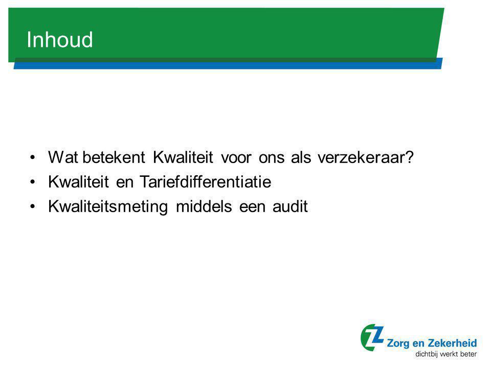 Inhoud •Wat betekent Kwaliteit voor ons als verzekeraar? •Kwaliteit en Tariefdifferentiatie •Kwaliteitsmeting middels een audit