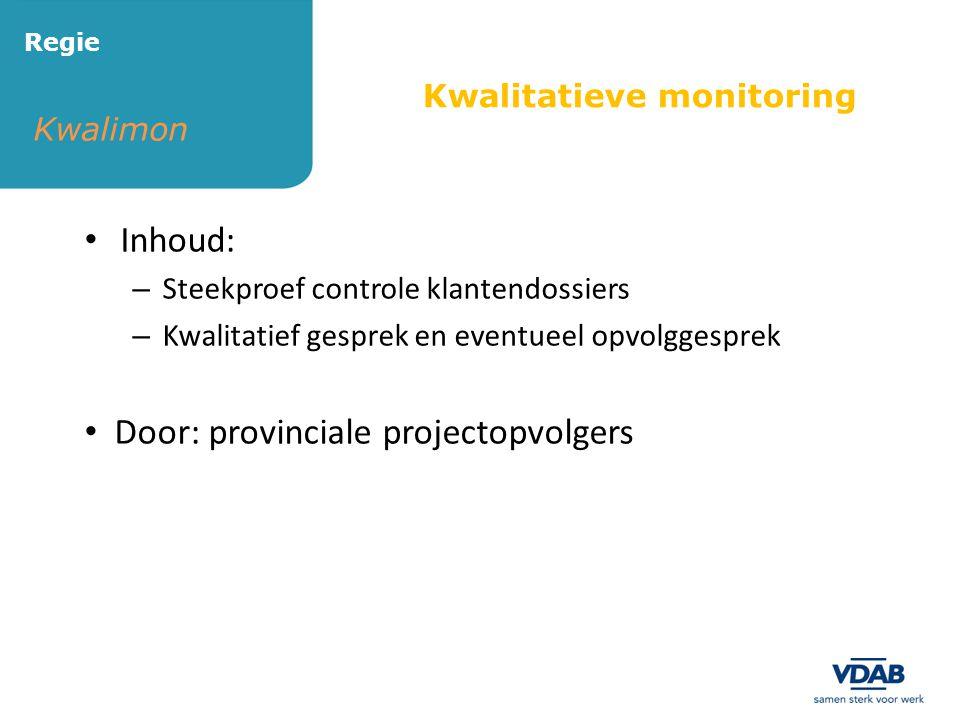 Kwalimon Regie • Inhoud: – Steekproef controle klantendossiers – Kwalitatief gesprek en eventueel opvolggesprek • Door: provinciale projectopvolgers K