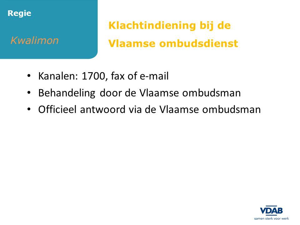 Kwalimon Regie • Kanalen: 1700, fax of e-mail • Behandeling door de Vlaamse ombudsman • Officieel antwoord via de Vlaamse ombudsman Klachtindiening bi