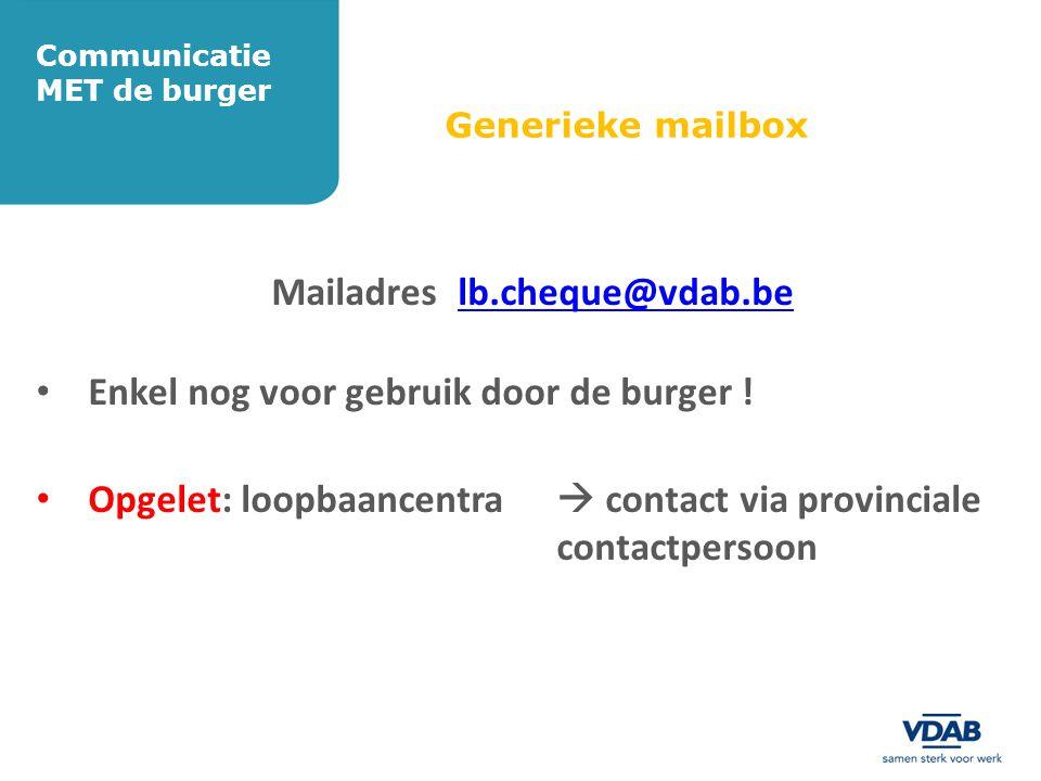 Generieke mailbox Mailadres lb.cheque@vdab.belb.cheque@vdab.be • Enkel nog voor gebruik door de burger ! • Opgelet: loopbaancentra  contact via provi