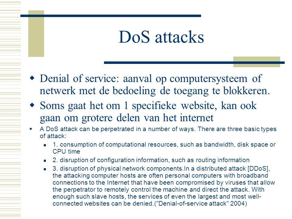 DoS attacks  Denial of service: aanval op computersysteem of netwerk met de bedoeling de toegang te blokkeren.  Soms gaat het om 1 specifieke websit