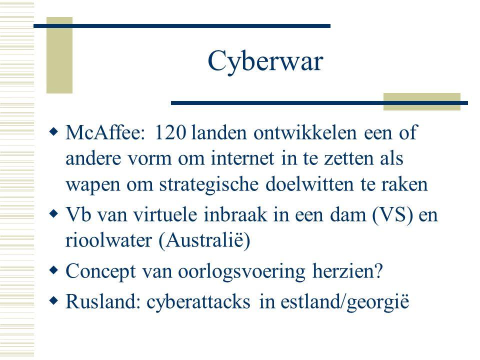 Cyberwar  McAffee: 120 landen ontwikkelen een of andere vorm om internet in te zetten als wapen om strategische doelwitten te raken  Vb van virtuele