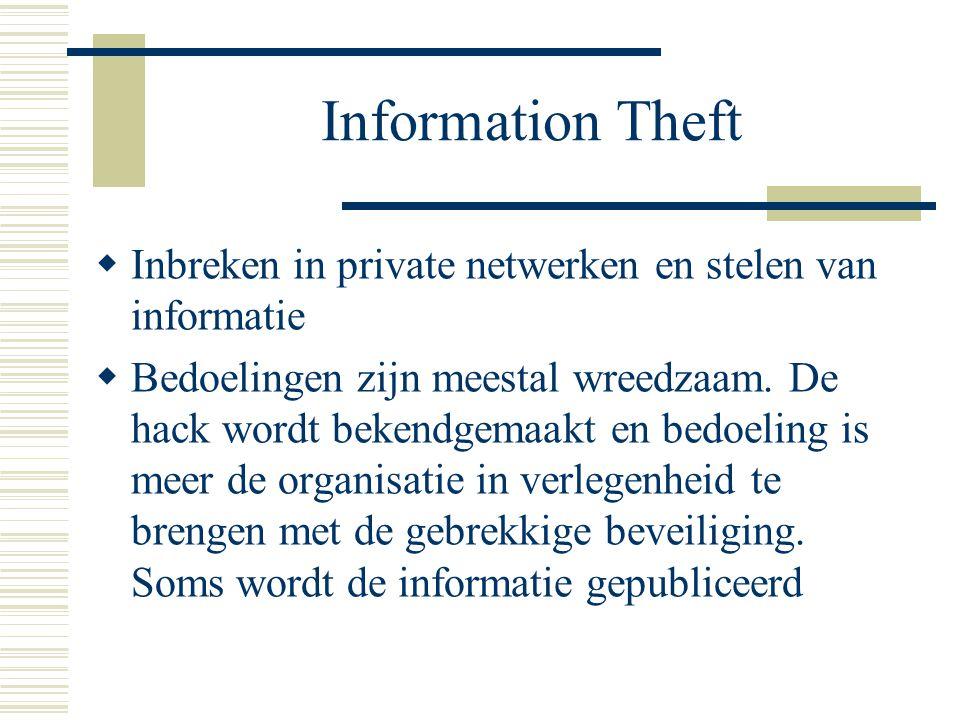 Information Theft  Inbreken in private netwerken en stelen van informatie  Bedoelingen zijn meestal wreedzaam. De hack wordt bekendgemaakt en bedoel