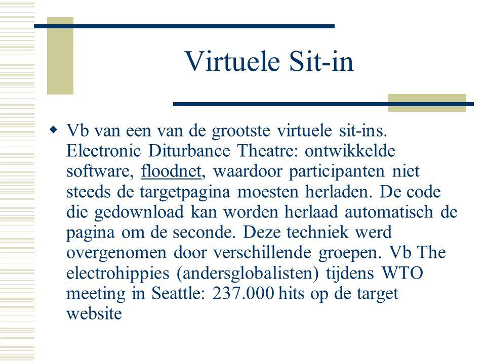 Virtuele Sit-in  Vb van een van de grootste virtuele sit-ins. Electronic Diturbance Theatre: ontwikkelde software, floodnet, waardoor participanten n