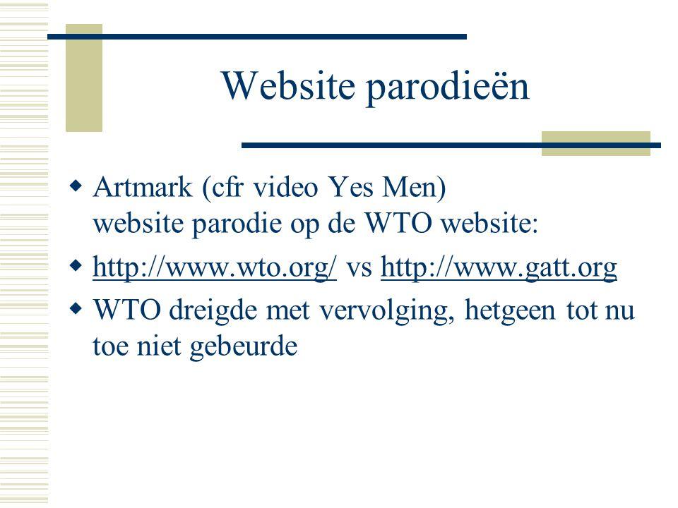 Website parodieën  Artmark (cfr video Yes Men) website parodie op de WTO website:  http://www.wto.org/ vs http://www.gatt.org http://www.wto.org/htt