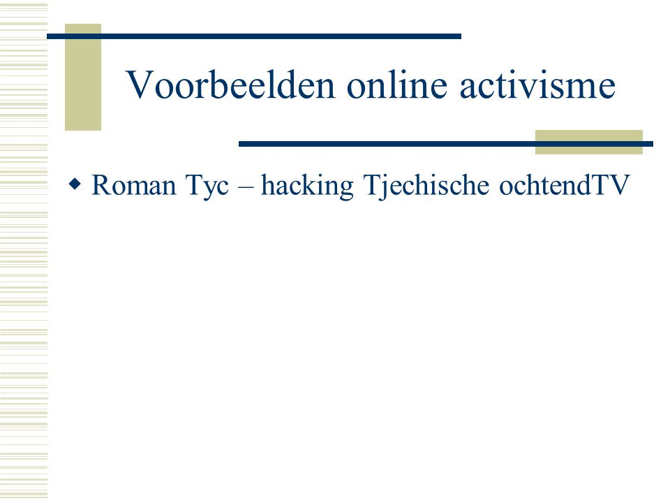Voorbeelden online activisme  http://attrition.org/mirror/attrition/1998/01/18 /www.abri.mil.id/ http://attrition.org/mirror/attrition/1998/01/18 /www.abri.mil.id/  Hacking site Indonesische overheid door online activisten (september 1998)