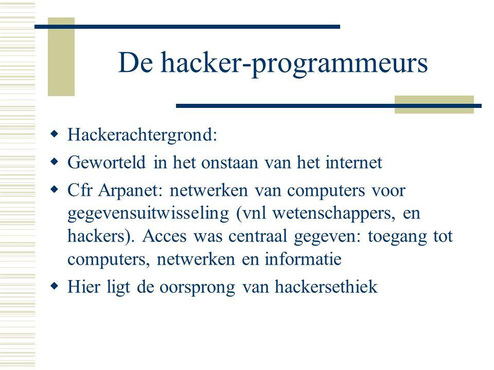 De hacker-programmeurs  Hackerachtergrond:  Geworteld in het onstaan van het internet  Cfr Arpanet: netwerken van computers voor gegevensuitwisseling (vnl wetenschappers, en hackers).