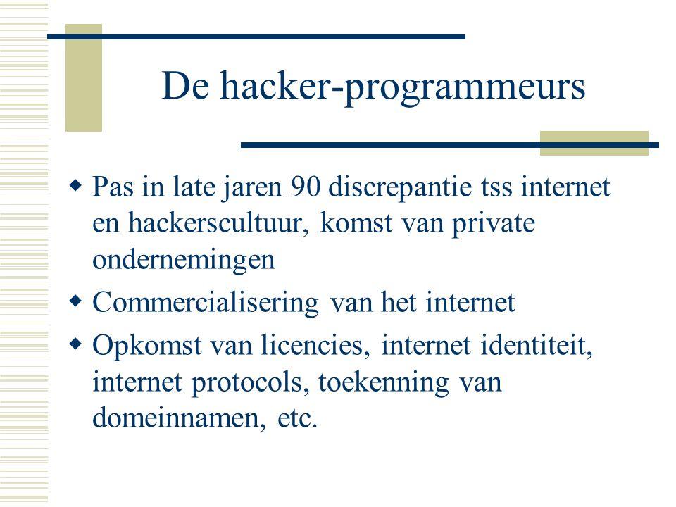 De hacker-programmeurs  Pas in late jaren 90 discrepantie tss internet en hackerscultuur, komst van private ondernemingen  Commercialisering van het