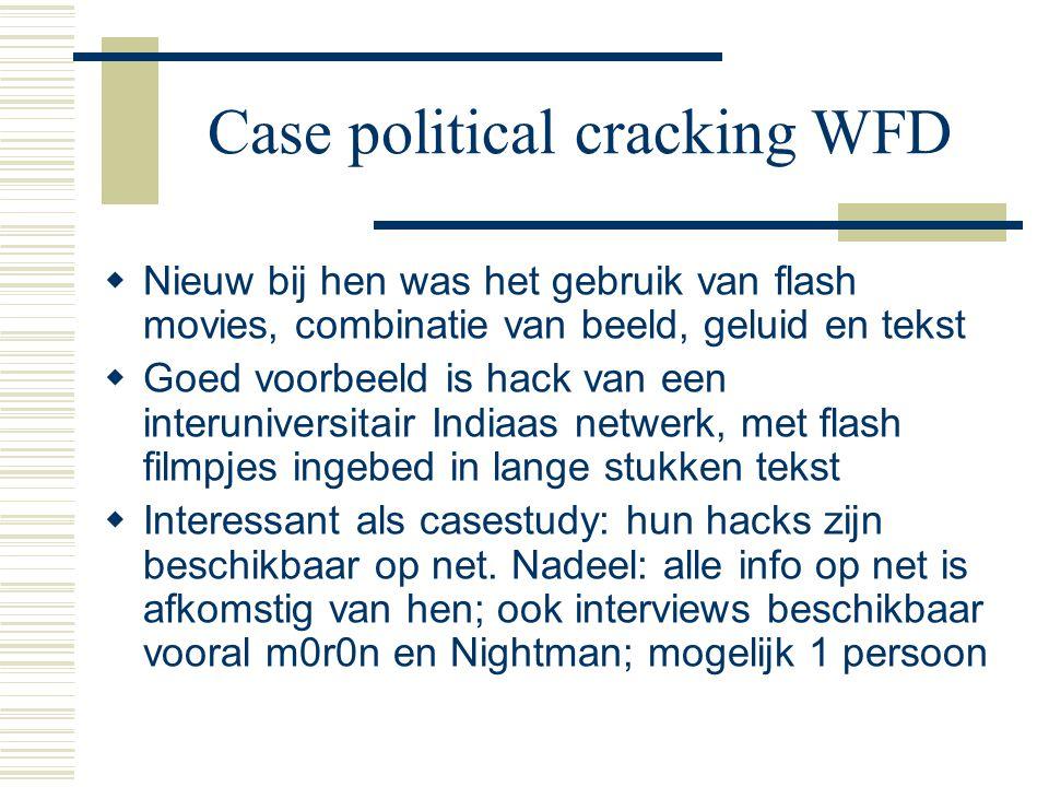 Case political cracking WFD  Nieuw bij hen was het gebruik van flash movies, combinatie van beeld, geluid en tekst  Goed voorbeeld is hack van een i