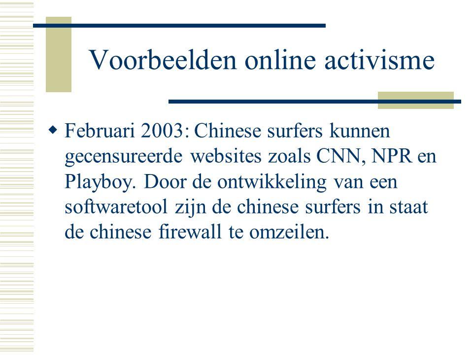Voorbeelden online activisme  Februari 2003: Chinese surfers kunnen gecensureerde websites zoals CNN, NPR en Playboy. Door de ontwikkeling van een so