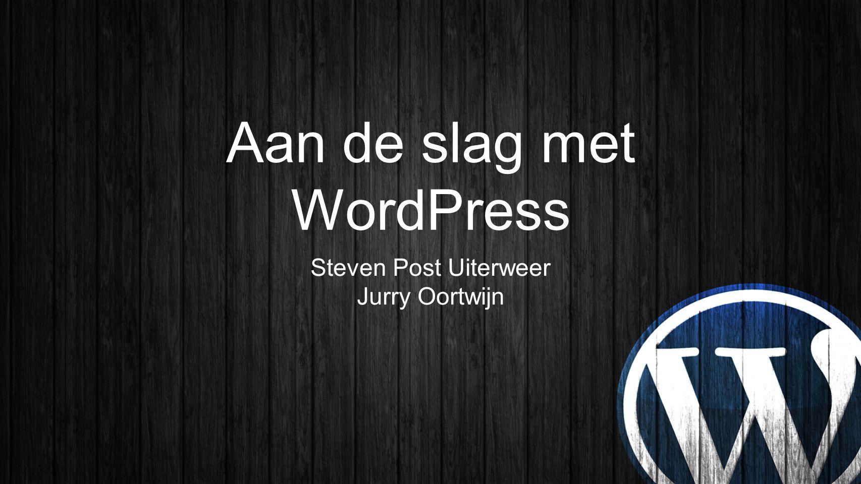 Aan de slag met WordPress Steven Post Uiterweer Jurry Oortwijn