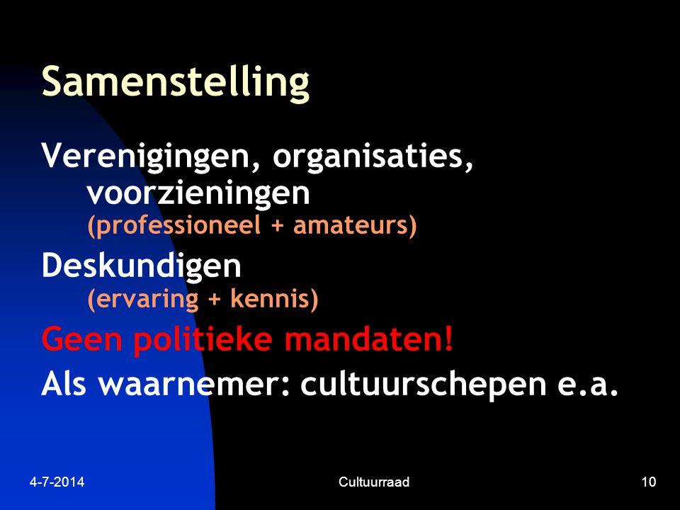 4-7-2014Cultuurraad10 Samenstelling Verenigingen, organisaties, voorzieningen (professioneel + amateurs) Deskundigen (ervaring + kennis) Geen politieke mandaten.
