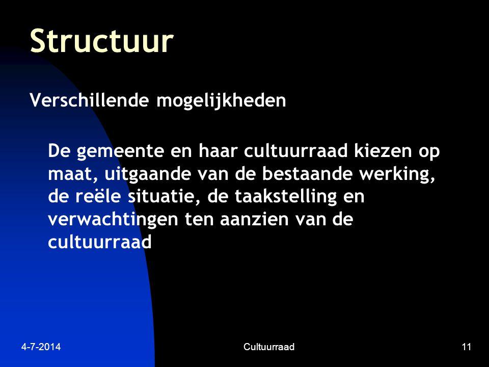 4-7-2014Cultuurraad11 Structuur Verschillende mogelijkheden De gemeente en haar cultuurraad kiezen op maat, uitgaande van de bestaande werking, de reële situatie, de taakstelling en verwachtingen ten aanzien van de cultuurraad