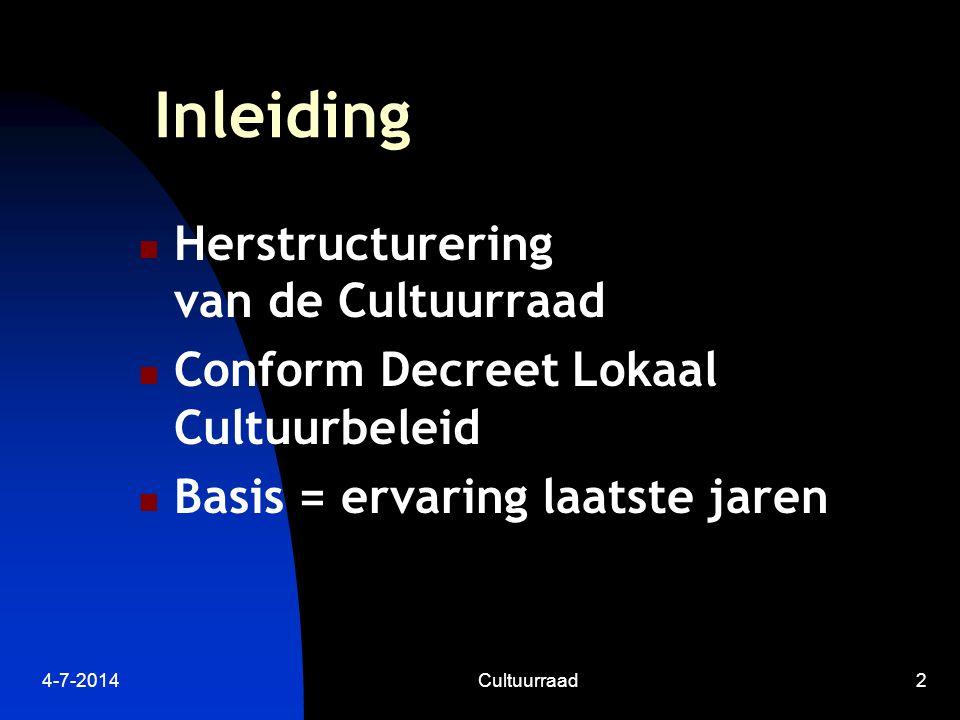 4-7-2014Cultuurraad2 Inleiding  Herstructurering van de Cultuurraad  Conform Decreet Lokaal Cultuurbeleid  Basis = ervaring laatste jaren