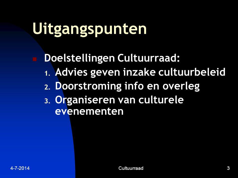 4-7-2014Cultuurraad3 Uitgangspunten  Doelstellingen Cultuurraad: 1.